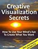 Creative Visualization Secrets: How To Use Your Mind's Eye To Create What You Want (Version 2) (English Edition)