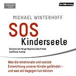 SOS Kinderseele: Was die emotionale und soziale Entwicklung unserer Kinder gefährdet - und was wir dagegen tun können   Michael Winterhoff