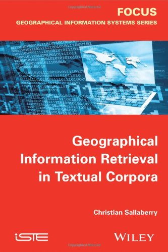 Geographical Information Retrieval in Textual Corpora (FOCUS Series)