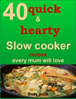 40 quick and hearty slow cooker recipe every mum will love (English Edition)