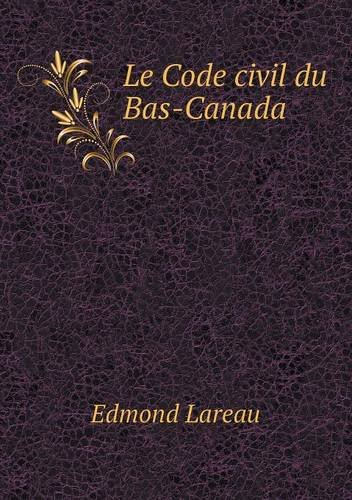 Le Code civil du Bas-Canada (French Edition)