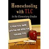 Homeschooling with TLC in the Elementary Grades: A Practical Guide with Fun and Effective Teaching Tips ~ Tamara L. Chilver