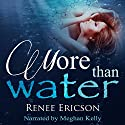 More Than Water Audiobook by Renee Ericson Narrated by Meghan Kelly
