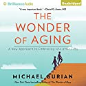 The Wonder of Aging: A New Approach to Embracing Life After Fifty Audiobook by Michael Gurian Narrated by Nick Podehl