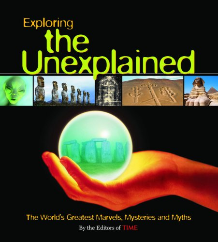 Exploring the Unexplained: The World's Greatest Marvels, Mysteries and Myths