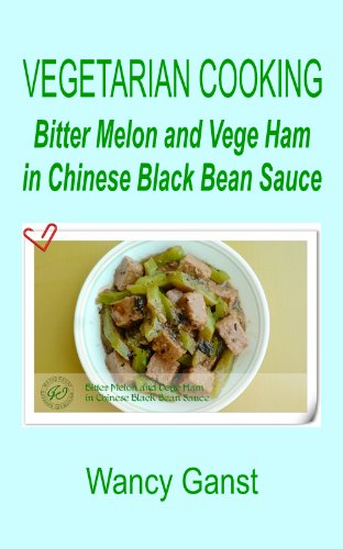 Vegetarian Cooking: Bitter Melon And Vege Ham In Chinese Black Bean Sauce (Vegetarian Cooking - Vegetables And Fruits Book 105) front-881054