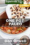 One Pot Paleo: Over 100 Quick & Easy Gluten Free Paleo Low Cholesterol Whole Foods Recipes full of Antioxidants & Phytochemicals (Natural Weight Loss Transformation Book 217)