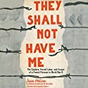 They Shall Not Have Me: The Capture, Forced Labor, and Escape of a French Prisoner in World War II (       UNABRIDGED) by Jean Helion Narrated by Robin Sachs