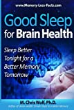 Good Sleep for Brain Health: Sleep Better Tonight for a Better Memory Tomorrow (Volume 2)