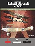 img - for Aviatik Aircraft of WWI: A Centennial Perspective on Great War Airplanes (Great War Aviation Series) (Volume 10) book / textbook / text book