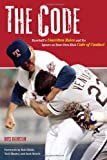 img - for The Code: Baseball's Unwritten Rules and Its Ignore-at-Your-Own-Risk Code of Conduct book / textbook / text book