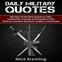 Daily Military Quotes: 365 Days of the Best Quotes on War, Leadership, Courage and Discipline from History's Greatest Generals, Soldiers, and Heroes Audiobook by Mick Kremling Narrated by Kenneth Bryant