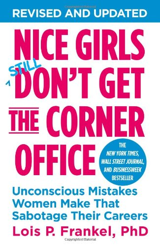 nice-girls-dont-get-the-corner-office-unconscious-mistakes-women-make-that-sabotage-their-careers-a-