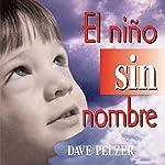 El Nino Sin Nombre [The Child Without a Name]: La lucha de un niño por sobrevivir [A Child's Struggle to Survive]   Dave Pelzer