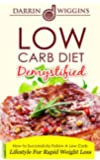 Low Carb: Diet Demystified - How To Successfully Follow A Low Carb Lifestyle For Rapid Weight Loss (Health Wealth & Happiness Book 20)