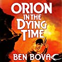 Orion in the Dying Time: Orion Series, Book 3 Audiobook by Ben Bova Narrated by Stefan Rudnicki