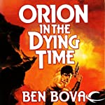 Orion in the Dying Time: Orion Series, Book 3 (       UNABRIDGED) by Ben Bova Narrated by Stefan Rudnicki