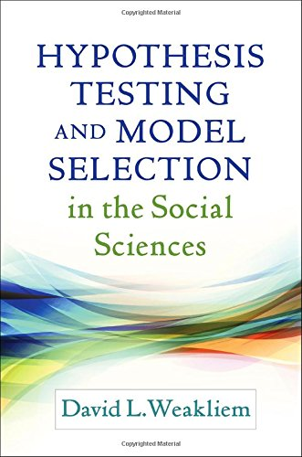 Hypothesis Testing and Model Selection in the Social Sciences (Methodology in the Social Sciences)