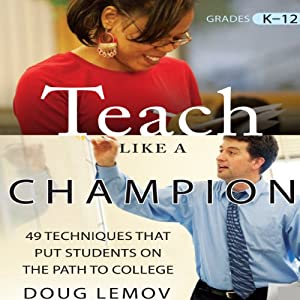 Teach Like a Champion: 49 Techniques that Put Students on the Path to College | [Doug Lemov]