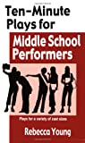 Ten-Minute Plays for Middle School Performers: Plays for a Variety of Cast Sizes
