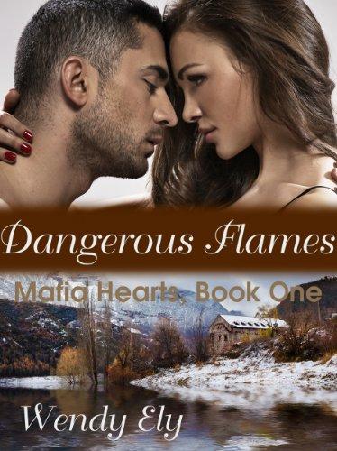 Dangerous Flames (Mafia Hearts) by Wendy Ely