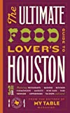 img - for The Ultimate Food Lover's Guide to Houston 3rd Edition by Teresa Byrne-Dodge, Editors of My Table magazine (2013) Paperback book / textbook / text book