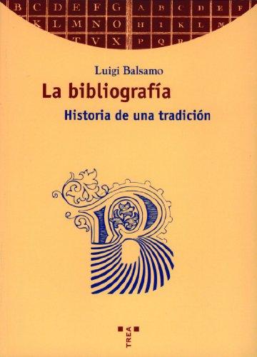La bibliografía. Historia de una tradición (Biblioteconomía y Administración Cultural)