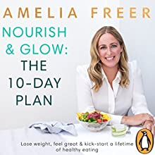 Nourish & Glow: The 10-Day Plan Audiobook by Amelia Freer Narrated by Amelia Freer
