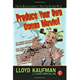 Produce Your Own Damn Movie!by Lloyd Kaufman