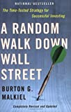A Random Walk Down Wall Street: Completely Revised and Updated Edition (0393325350) by Malkiel, Burton G.
