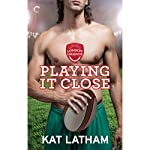 Playing It Close | Kat Latham