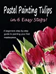 Painting Tulips in Pastel in 6 Easy S...