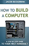 img - for How to Build a Computer 2014-15: Learn, Select Parts, Assemble, and Install: A Step by Step Guide to Your First Homebuilt book / textbook / text book