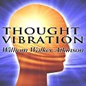 Thought Vibration (       UNABRIDGED) by William W. Atkinson Narrated by Jason McCoy