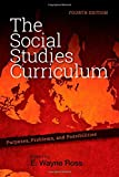 The Social Studies Curriculum, Fourth Edition: Purposes, Problems, and Possibilities