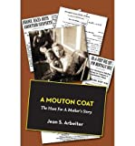 img - for [ A MOUTON COAT: THE HUNT FOR A MOTHER'S STORY Paperback ] Arbeiter, Jean S ( AUTHOR ) Feb - 01 - 2013 [ Paperback ] book / textbook / text book