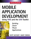 Scott C. Guthery Mobile Application Development with SMS and the SIM Toolkit: Building Smart Phone Applications (Professional Telecom)