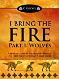 img - for I Bring the Fire Part I : Wolves (A Loki Story) book / textbook / text book