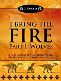(FREE on 6/15) I Bring The Fire Part I : Wolves by C. Gockel - http://eBooksHabit.com