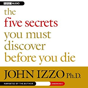 The Five Secrets You Must Discover Before You Die | [John Izzo]