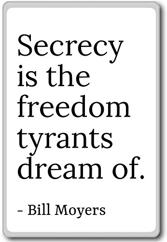 Secrecy is the freedom tyrants dream of.... - Bill Moyers - quotes fridge magnet, White - Magnete frigo
