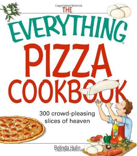 The Everything Pizza Cookbook: 300 Crowd-Pleasing Slices Of Heaven front-618056