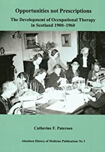 Opportunities Not Prescriptions The Development Of Occupational Therapy In Scotland 1900 1960