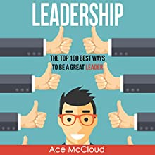Leadership: The Top 100 Best Ways to Be a Great Leader Audiobook by Ace McCloud Narrated by Joshua Mackey