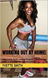 Working Out At Home with Yvette Smith!: Memphis' leading personal trainer as your guide in selecting the right equipment.