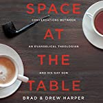 Space at the Table: Conversations Between an Evangelical Theologian and His Gay Son | Brad Harper,Drew Harper