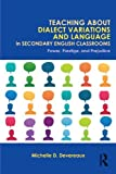 img - for Teaching About Dialect Variations and Language in Secondary English Classrooms: Power, Prestige, and Prejudice book / textbook / text book