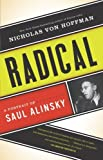img - for Radical A Portrait of Saul Alinsky by von Hoffman, Nicholas [Nation Books,2011] (Paperback) book / textbook / text book