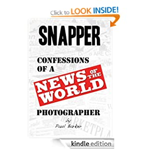 Snapper...Confessions of a News of the World Photographer Paul Barker