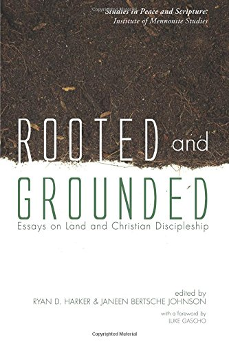 Rooted and Grounded: Essays on Land and Christian Discipleship (Studies in Peace and Scripture: Institute of Mennonite Studi)